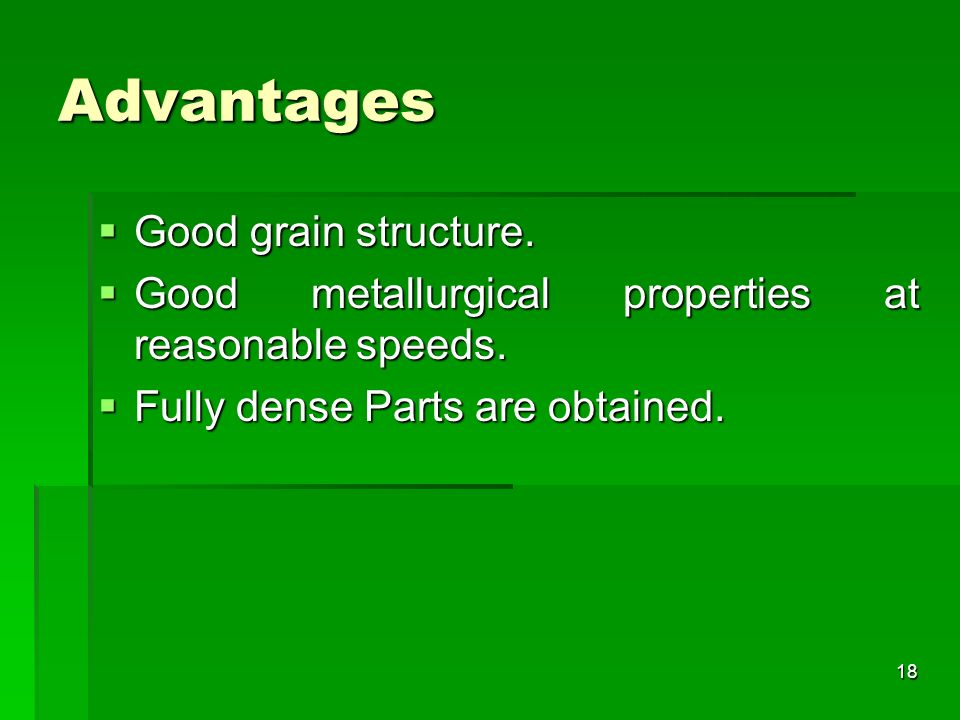 Advantages Good grain structure.