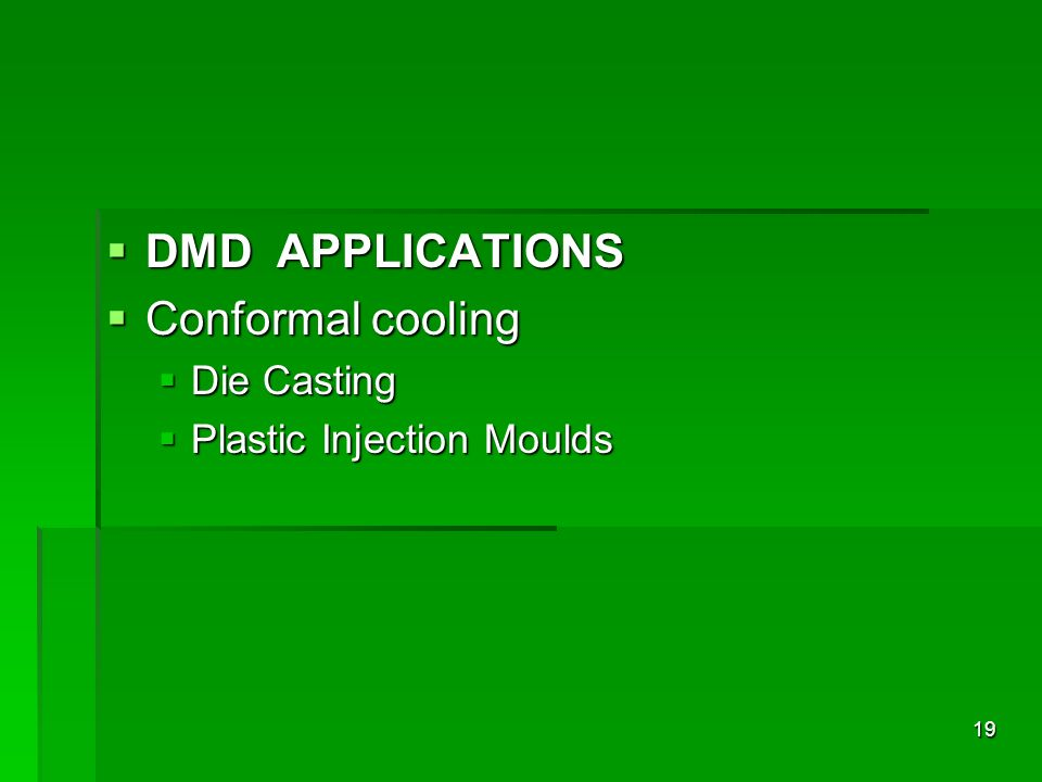 DMD APPLICATIONS Conformal cooling Die Casting