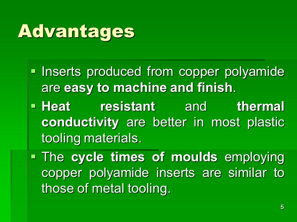 AdvantagesInserts produced from copper polyamide are easy to machine and finish.