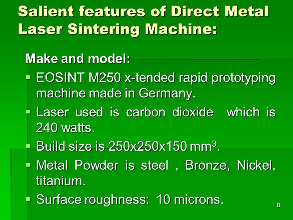 Salient features of Direct Metal Laser Sintering Machine: