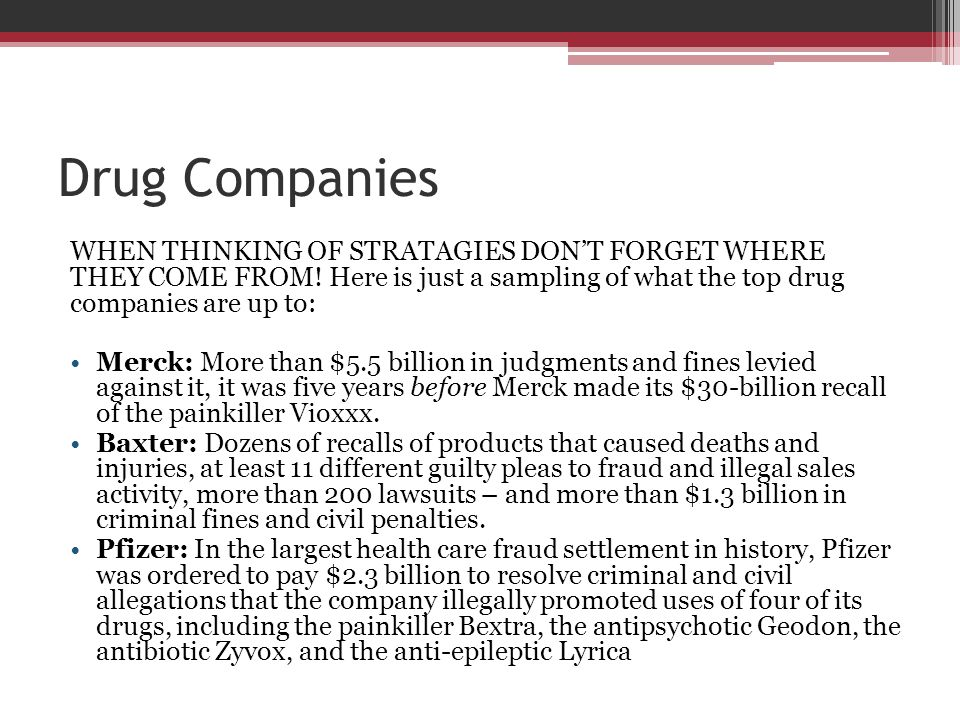 Drug Companies WHEN THINKING OF STRATAGIES DON'T FORGET WHERE THEY COME FROM! Here is just a sampling of what the top drug companies are up to: