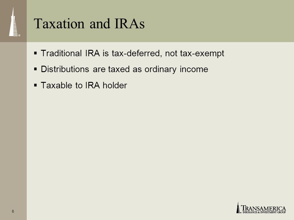 Taxation and IRAs Traditional IRA is tax-deferred, not tax-exempt