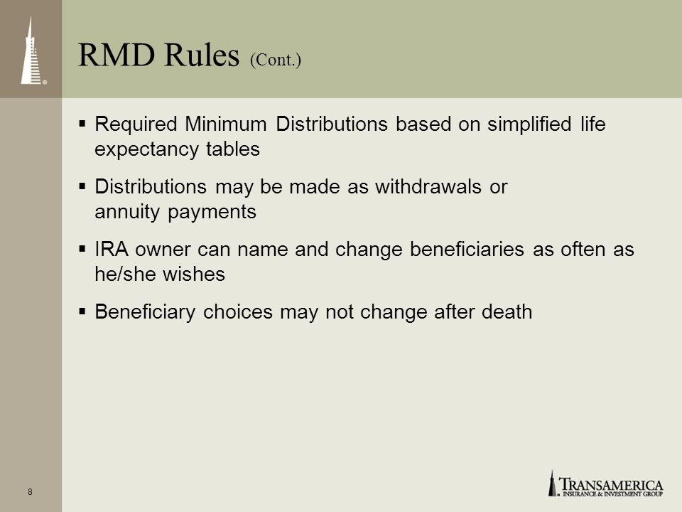 RMD Rules (Cont.) Required Minimum Distributions based on simplified life expectancy tables.
