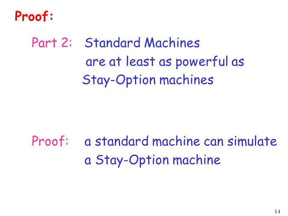 Proof: Part 2: Standard Machines. are at least as powerful as. Stay-Option machines. Proof: a standard machine can simulate.