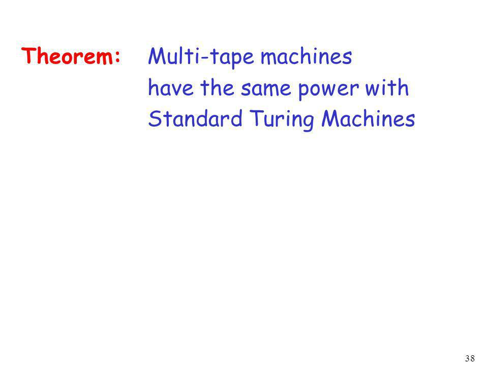 Theorem: Multi-tape machines have the same power with Standard Turing Machines