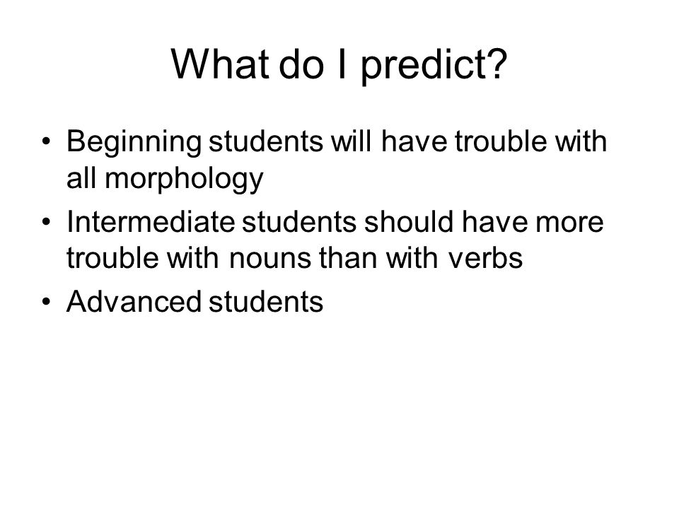 What do I predict Beginning students will have trouble with all morphology.