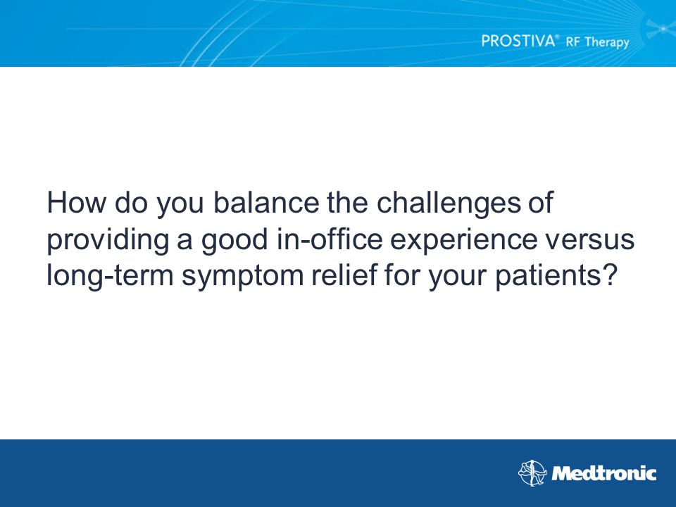 How do you balance the challenges of providing a good in-office experience versus long-term symptom relief for your patients