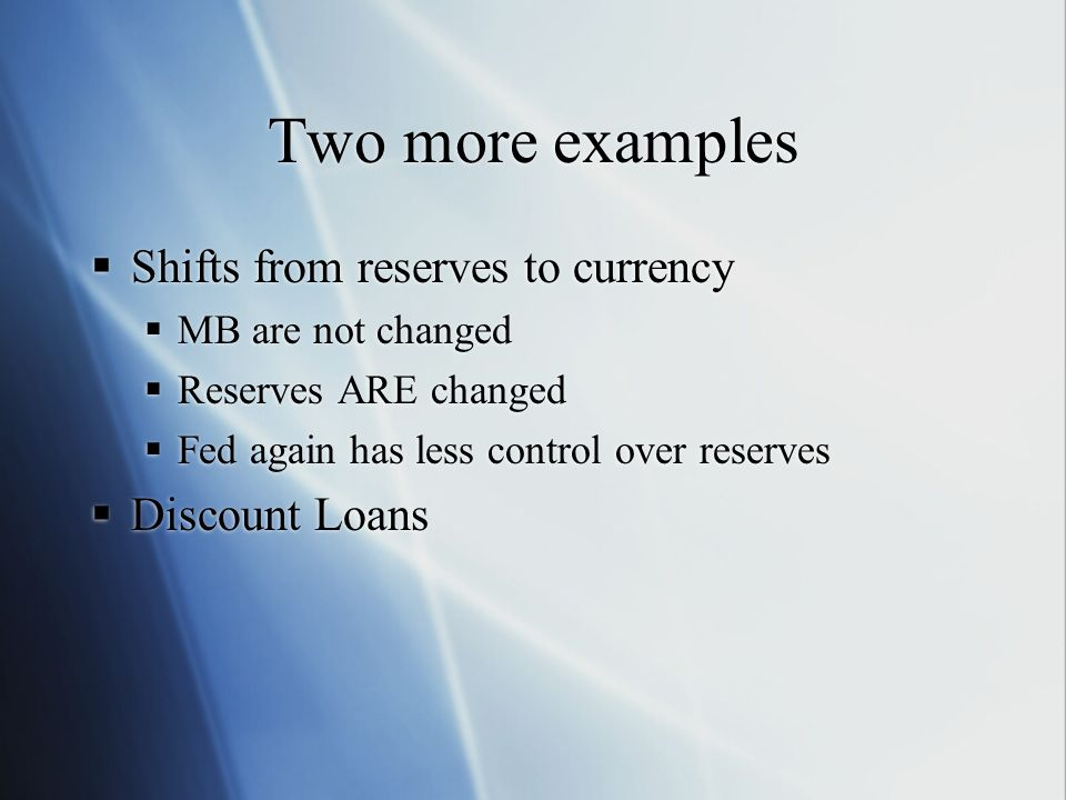 Two more examples Shifts from reserves to currency Discount Loans