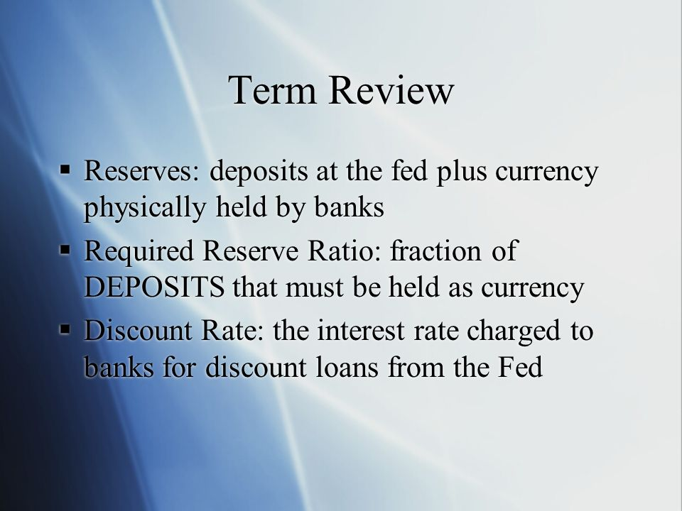 Term Review Reserves: deposits at the fed plus currency physically held by banks.