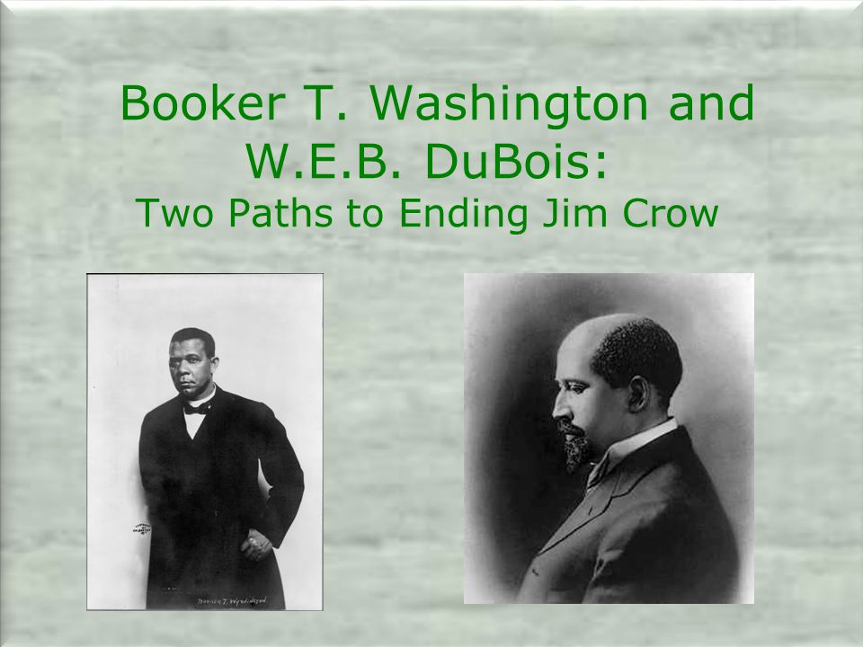 Booker T. Washington and W.E.B. DuBois: Two Paths to Ending Jim Crow