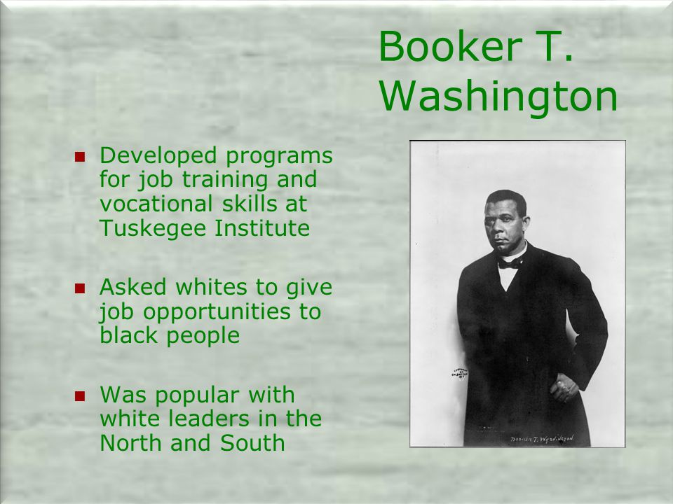Booker T. Washington Developed programs for job training and vocational skills at Tuskegee Institute.