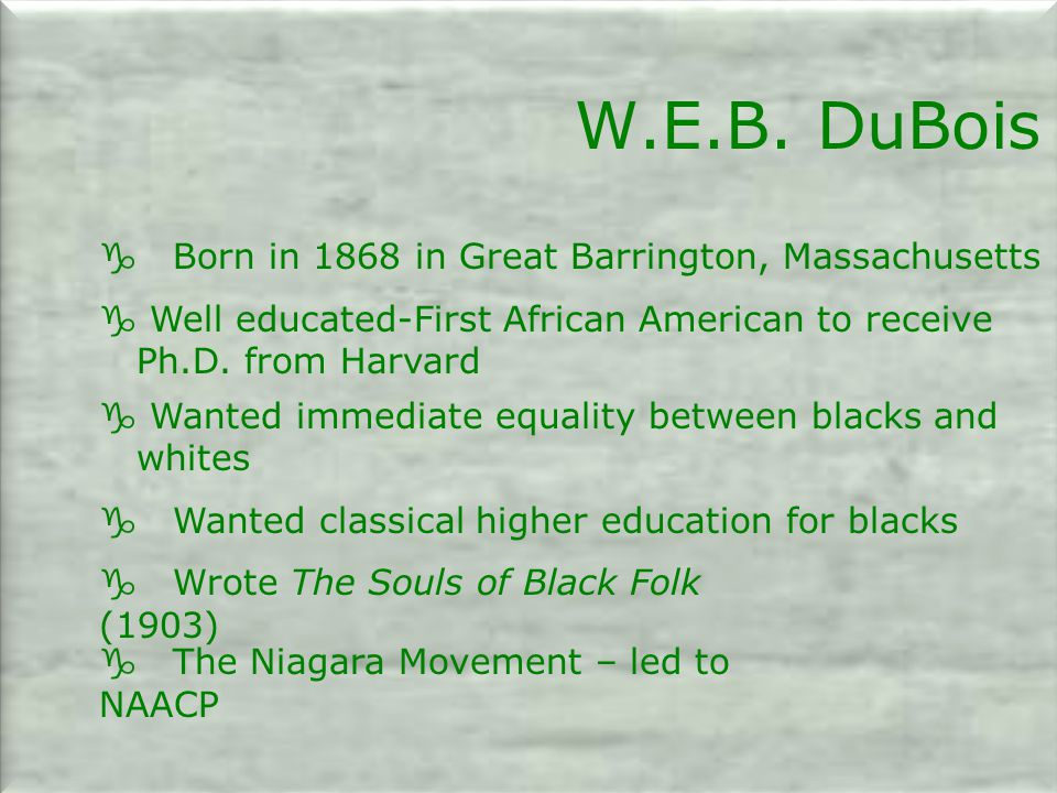 W.E.B. DuBois g Born in 1868 in Great Barrington, Massachusetts