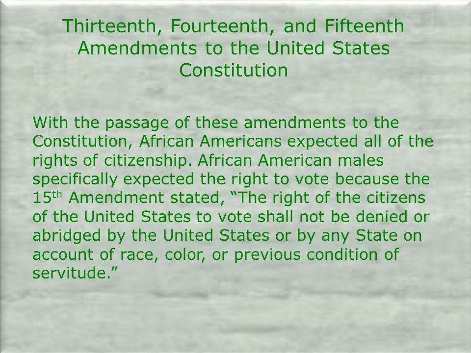 Thirteenth, Fourteenth, and Fifteenth Amendments to the United States Constitution