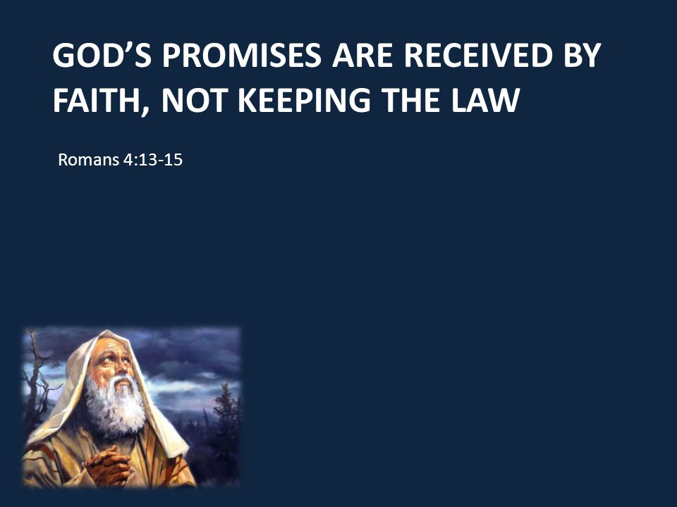 God's Promises Are received by faith, not keeping the law