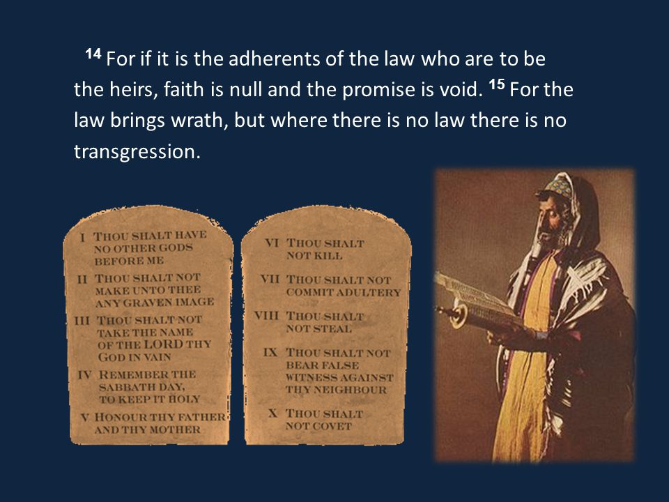 14 For if it is the adherents of the law who are to be the heirs, faith is null and the promise is void.