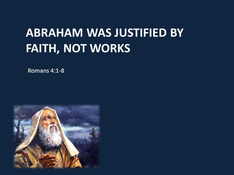 Abraham Was Justified by Faith, Not works