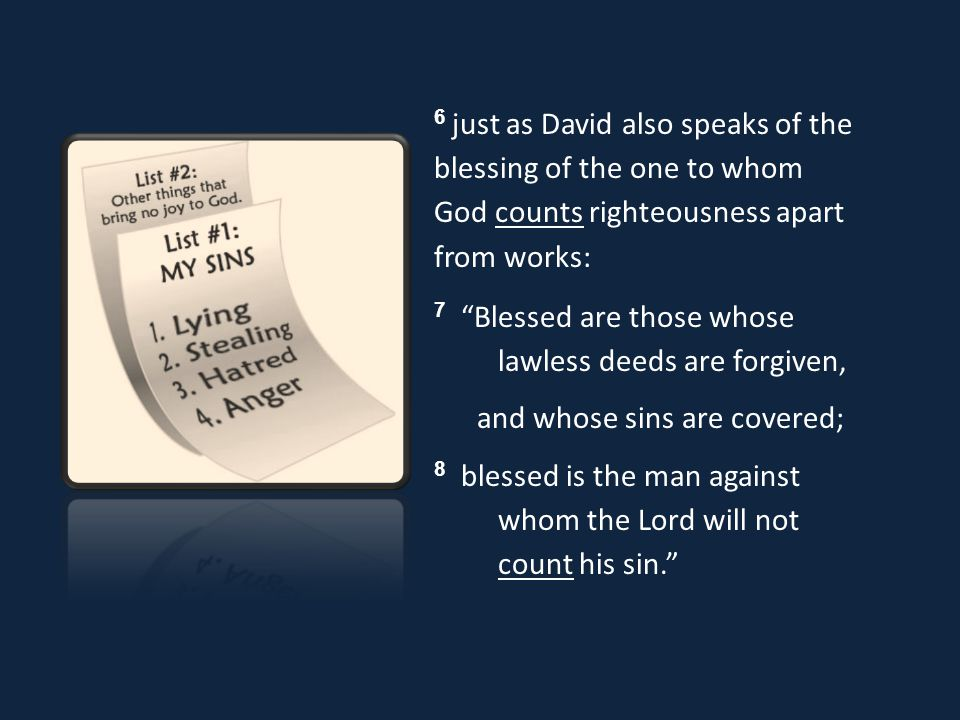 6 just as David also speaks of the blessing of the one to whom God counts righteousness apart from works: