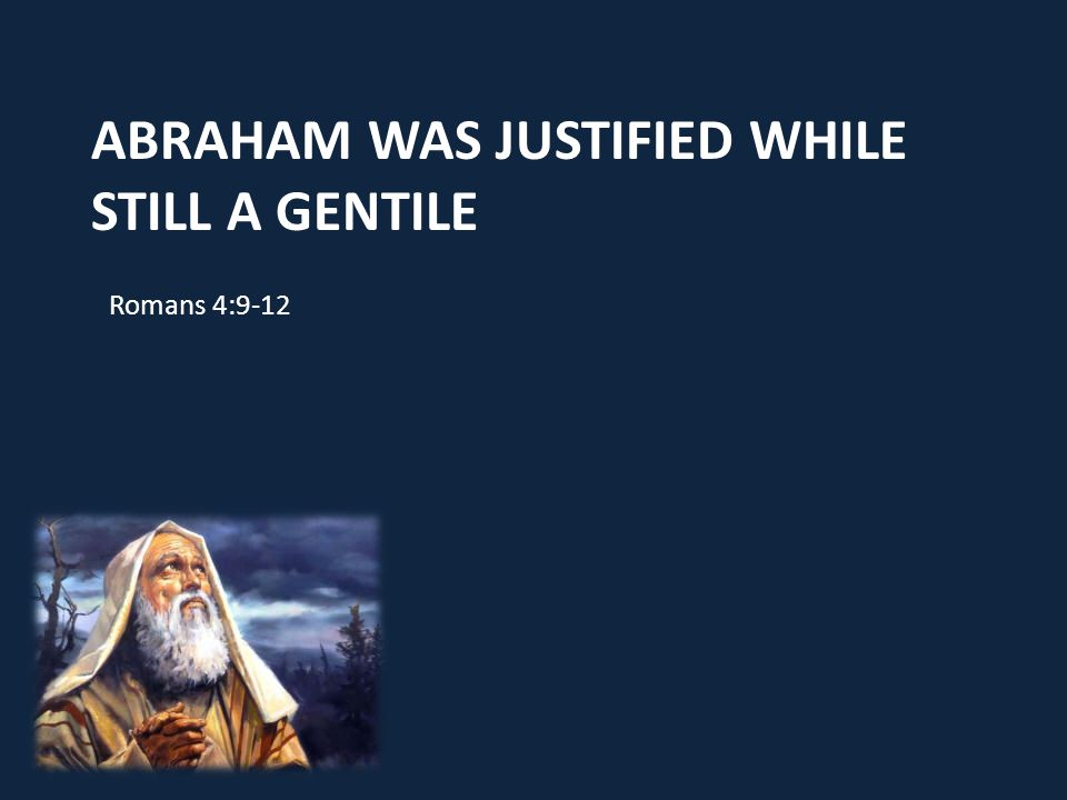 Abraham was justified while still a gentile