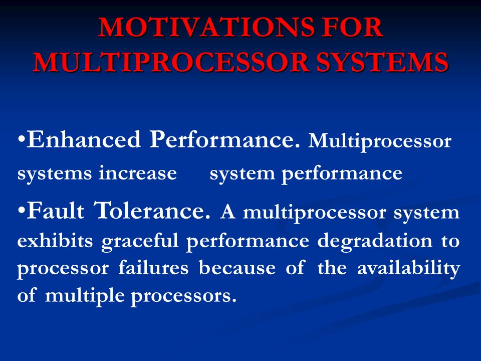 MOTIVATIONS FOR MULTIPROCESSOR SYSTEMS