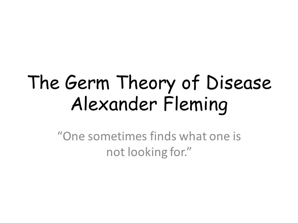 The Germ Theory of Disease Alexander Fleming