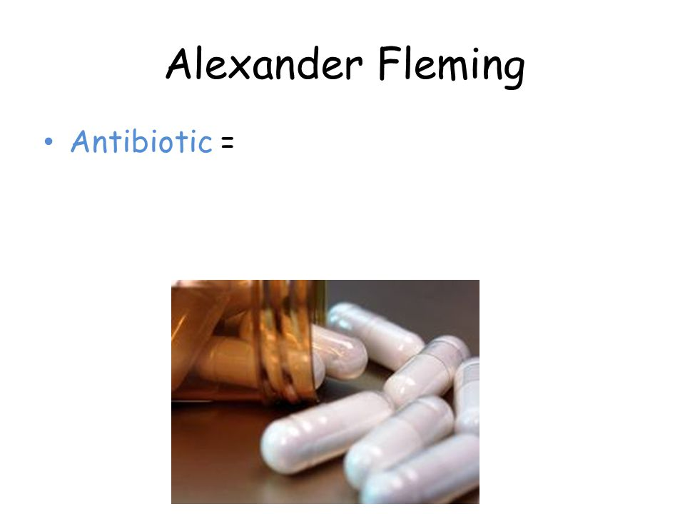 Alexander Fleming Antibiotic =