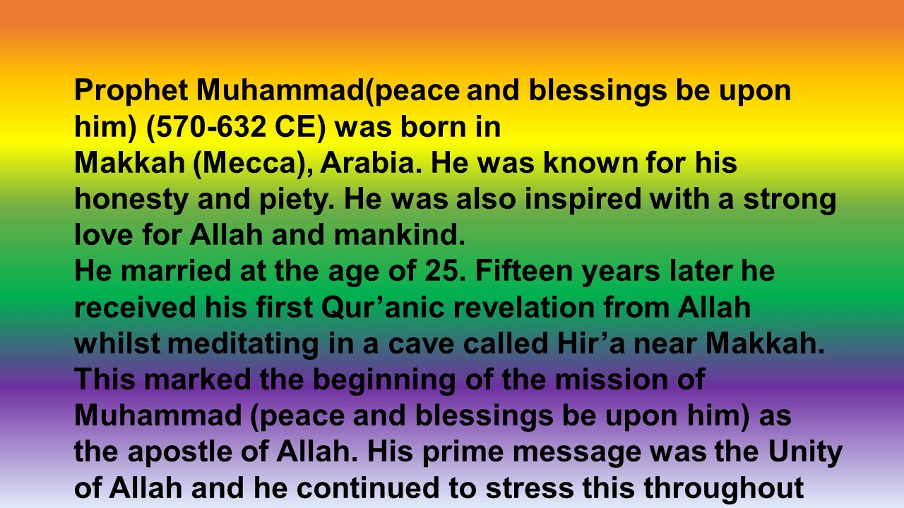 Prophet Muhammad(peace and blessings be upon him) ( CE) was born in