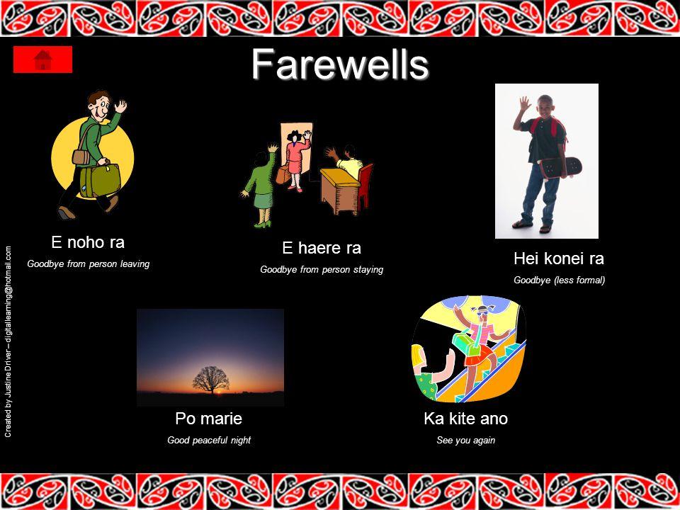 Farewells E noho ra E haere ra Hei konei ra Po marie Ka kite ano