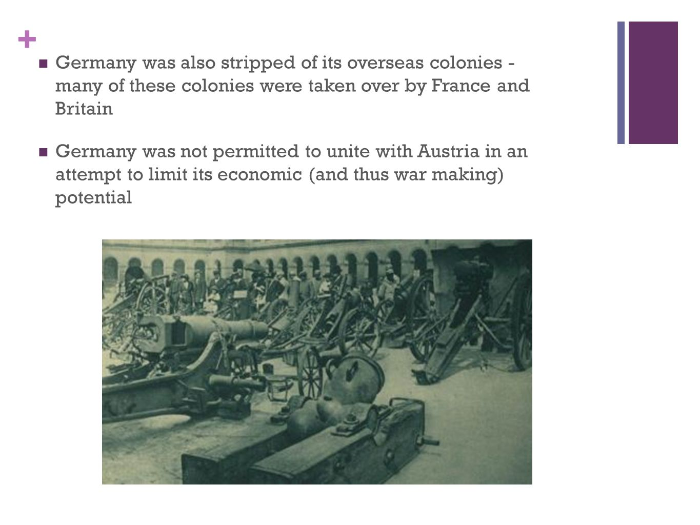 Germany was also stripped of its overseas colonies - many of these colonies were taken over by France and Britain