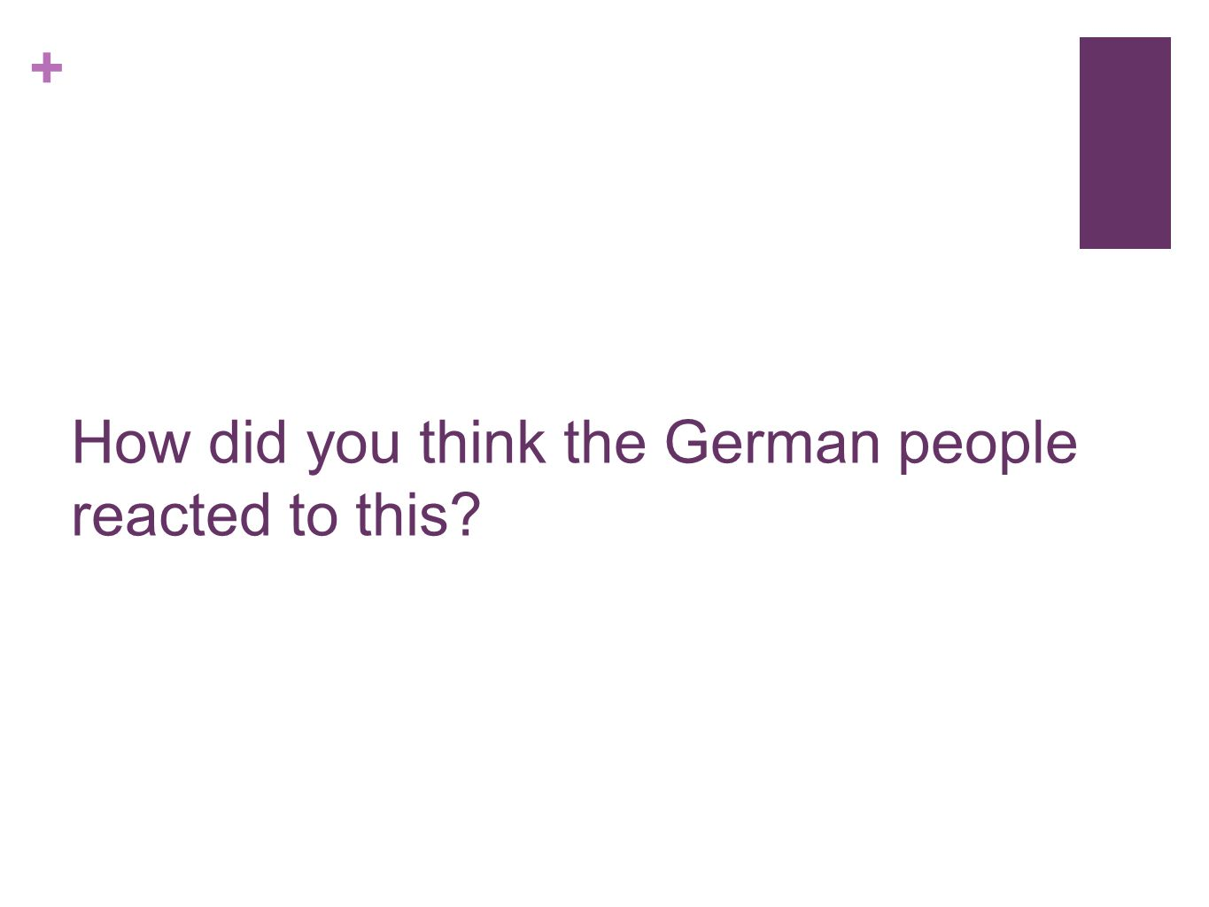 How did you think the German people reacted to this