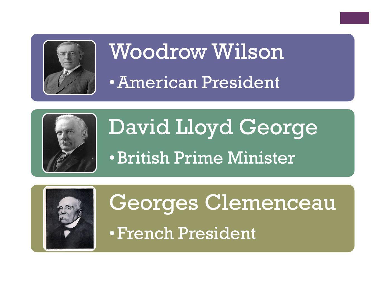 Woodrow Wilson David Lloyd George Georges Clemenceau