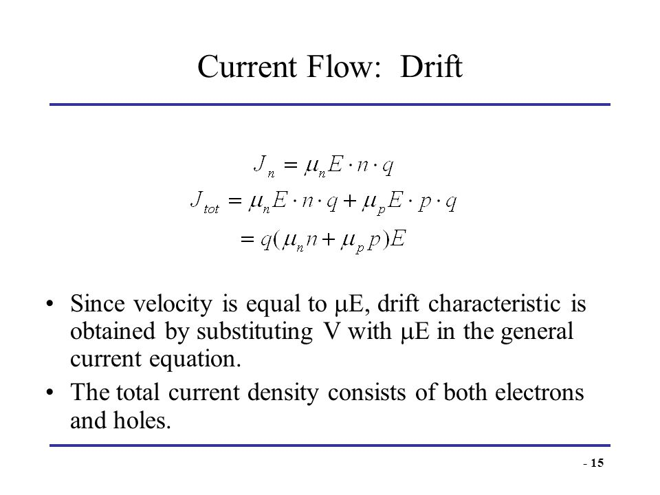 Current Flow: DriftSince velocity is equal to E, drift characteristic is obtained by substituting V with E in the general current equation.