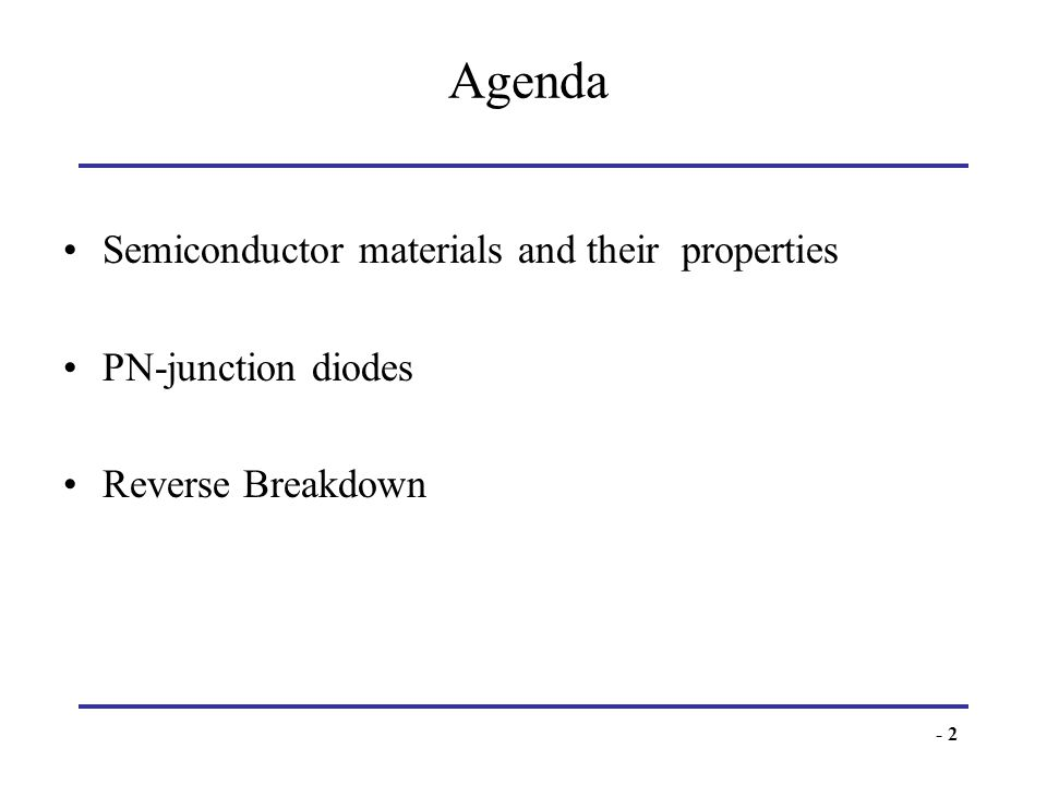 Agenda Semiconductor materials and their properties PN-junction diodes