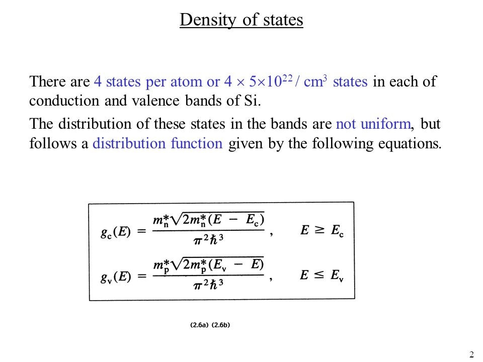 Density of states There are 4 states per atom or 4 51022 / cm3 states in each of conduction and valence bands of Si.