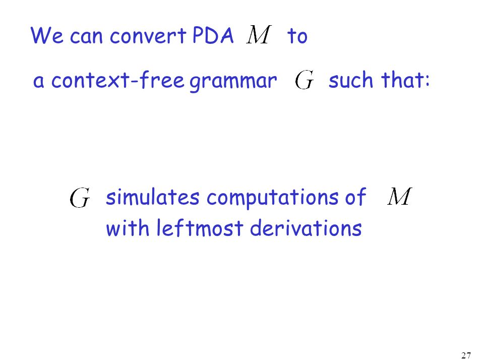 We can convert PDA to a context-free grammar such that: simulates computations of.