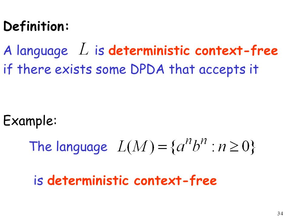 Definition:A language is deterministic context-free. if there exists some DPDA that accepts it.