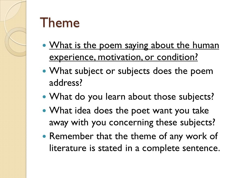 Theme What is the poem saying about the human experience, motivation, or condition What subject or subjects does the poem address