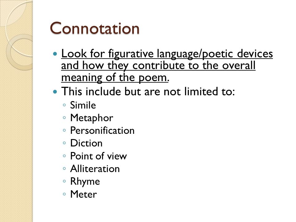 Connotation Look for figurative language/poetic devices and how they contribute to the overall meaning of the poem.