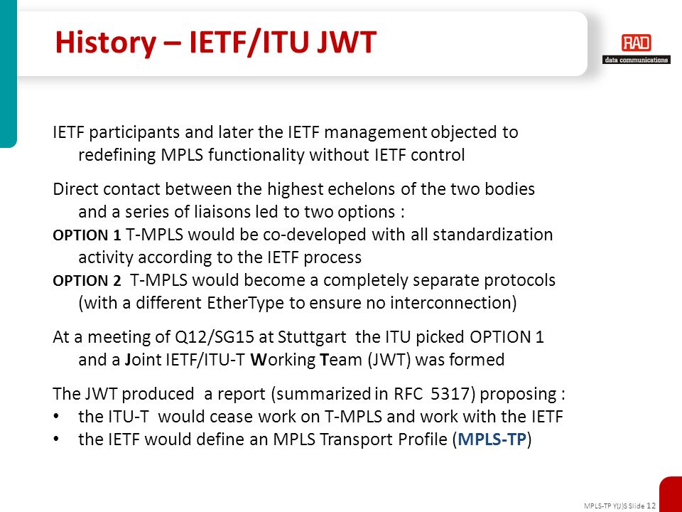 History – IETF/ITU JWT IETF participants and later the IETF management objected to. redefining MPLS functionality without IETF control.