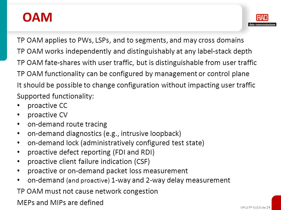 OAM TP OAM applies to PWs, LSPs, and to segments, and may cross domains. TP OAM works independently and distinguishably at any label-stack depth.