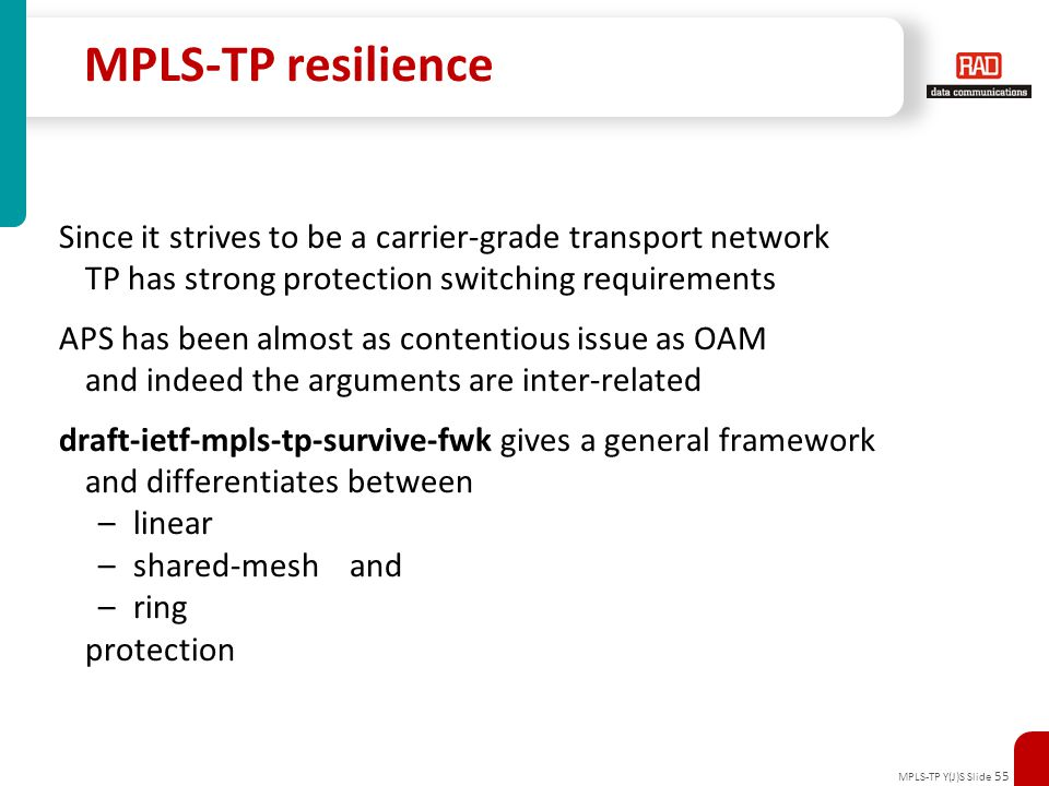 MPLS-TP resilience Since it strives to be a carrier-grade transport network. TP has strong protection switching requirements.