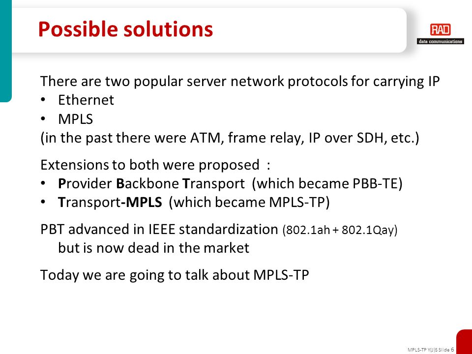 Possible solutions There are two popular server network protocols for carrying IP. Ethernet. MPLS.