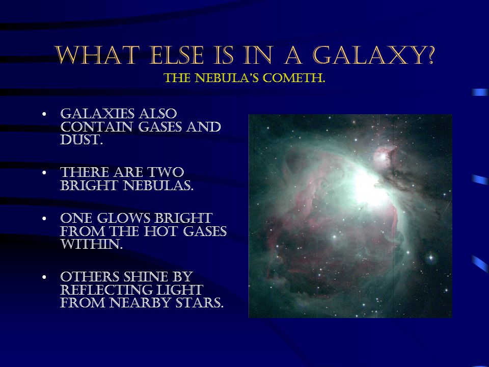WHAT ELSE IS IN A GALAXY The Nebula's cometh.