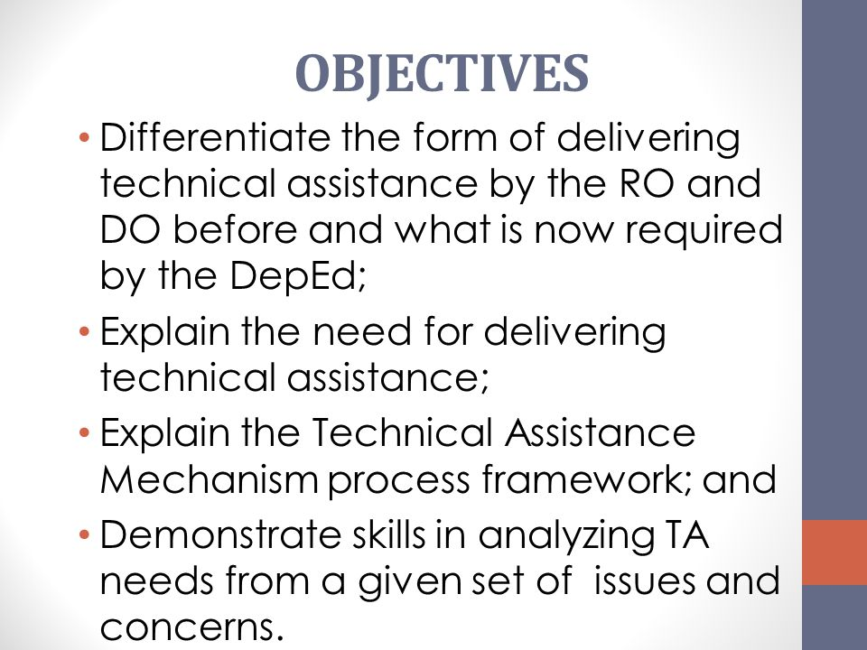 OBJECTIVES Differentiate the form of delivering technical assistance by the RO and DO before and what is now required by the DepEd;