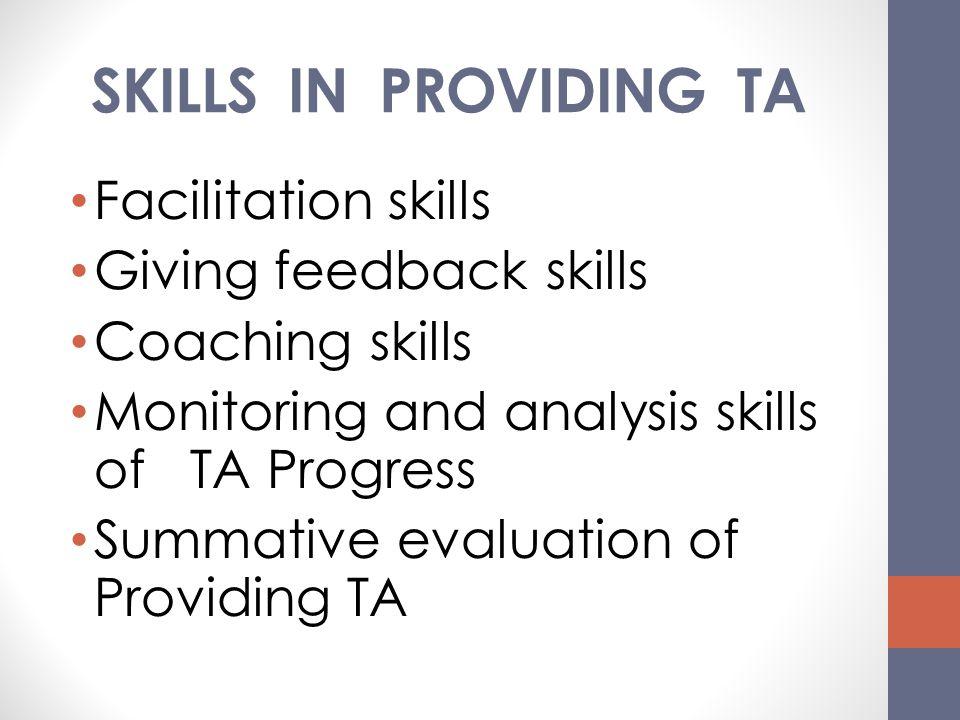 SKILLS IN PROVIDING TA Facilitation skills Giving feedback skills