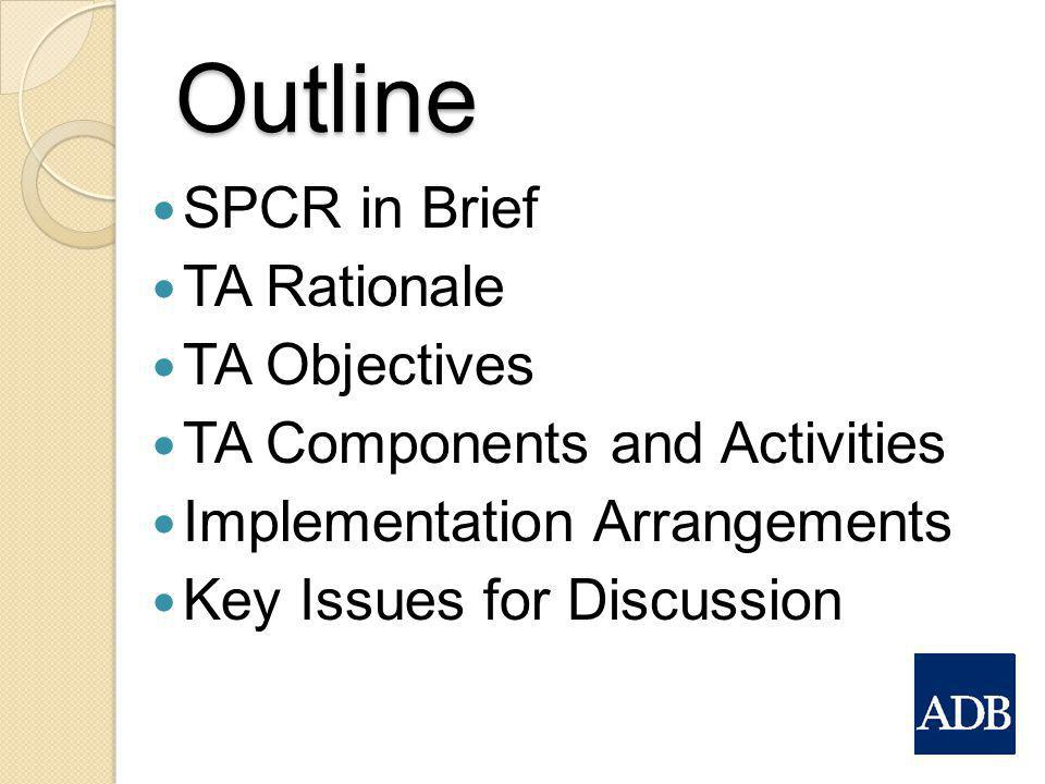 Outline SPCR in Brief TA Rationale TA Objectives