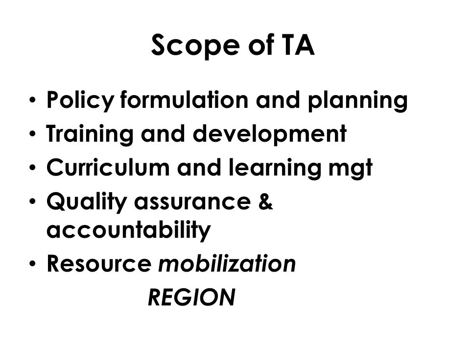 Scope of TA Policy formulation and planning Training and development