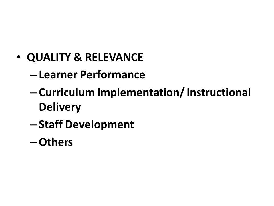QUALITY & RELEVANCE Learner Performance. Curriculum Implementation/ Instructional Delivery. Staff Development.