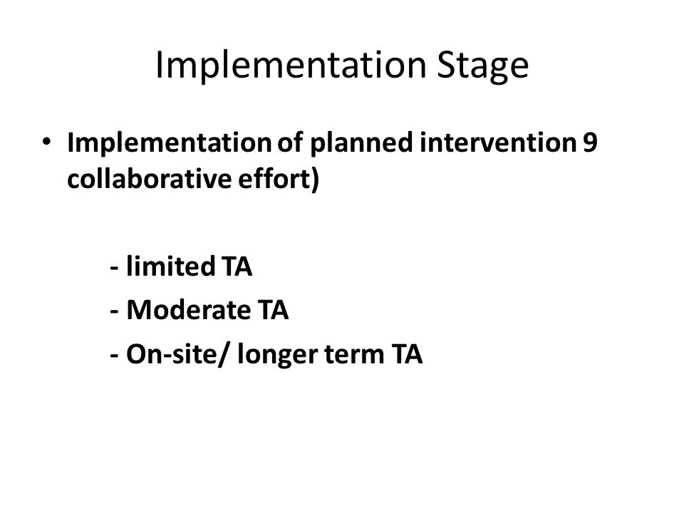 Implementation Stage Implementation of planned intervention 9 collaborative effort) - limited TA. - Moderate TA.