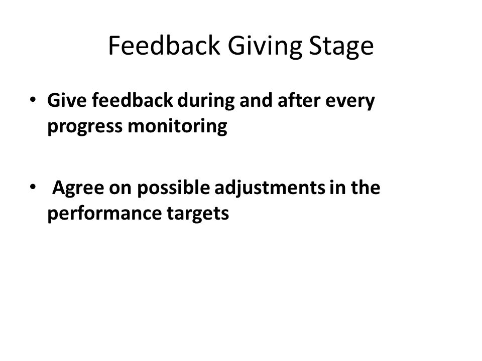 Feedback Giving Stage Give feedback during and after every progress monitoring.
