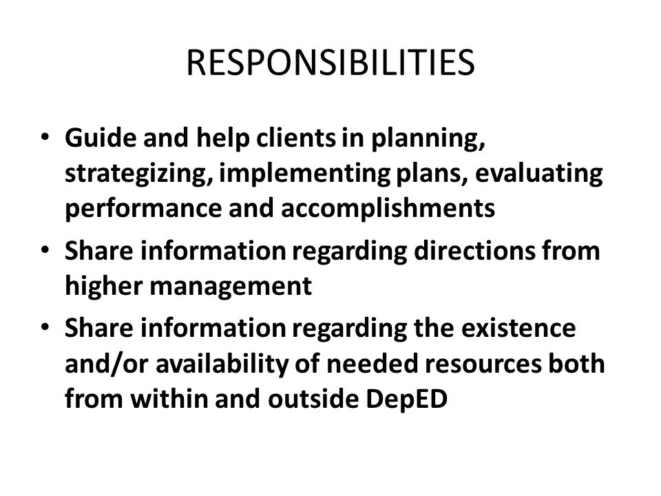 RESPONSIBILITIES Guide and help clients in planning, strategizing, implementing plans, evaluating performance and accomplishments.